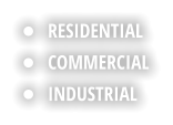 •	RESIDENTIAL •	COMMERCIAL •	INDUSTRIAL