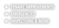 •	TENANT IMPROVEMENTS •	EMERGENCIES •	INSPECTIONS & MORE